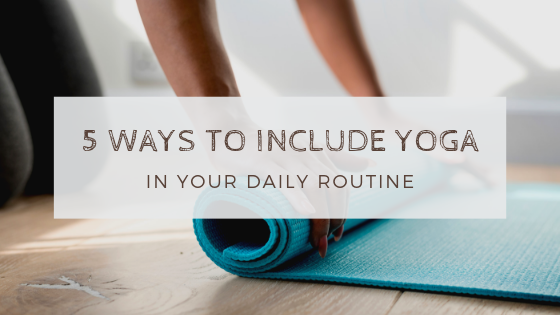 Yoga in your daily routine