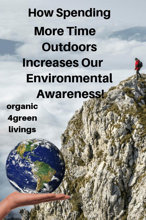 Spending time outdoors increases our environmental awareness