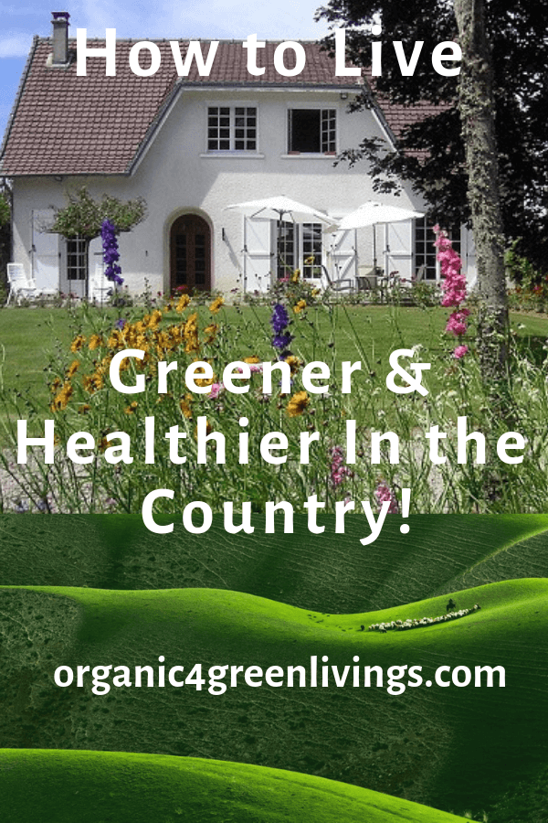 How to Live Greener & Healthier In the Country