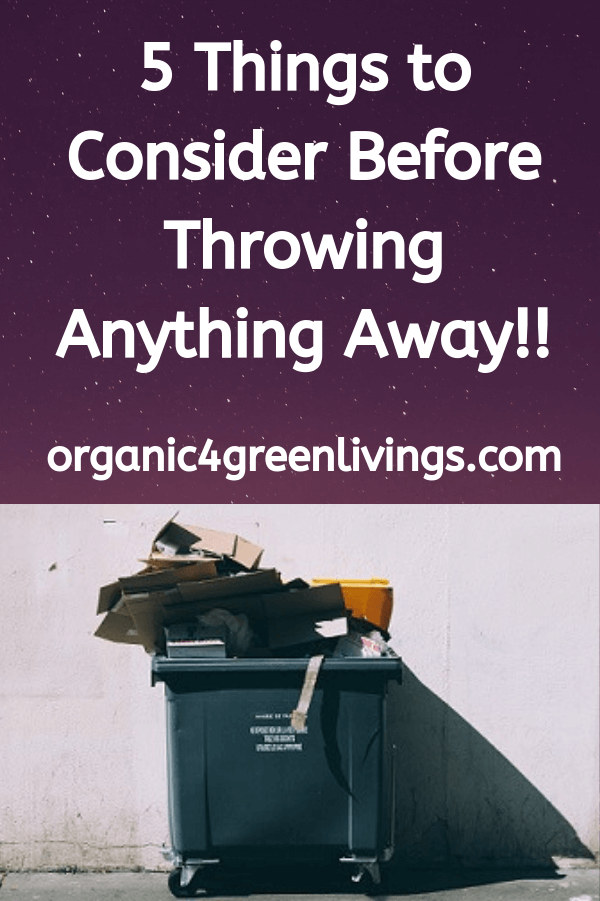 Things to consider before throwing anythng away