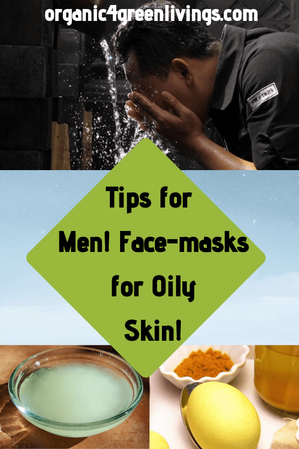 Tips for men with oily skin face masks